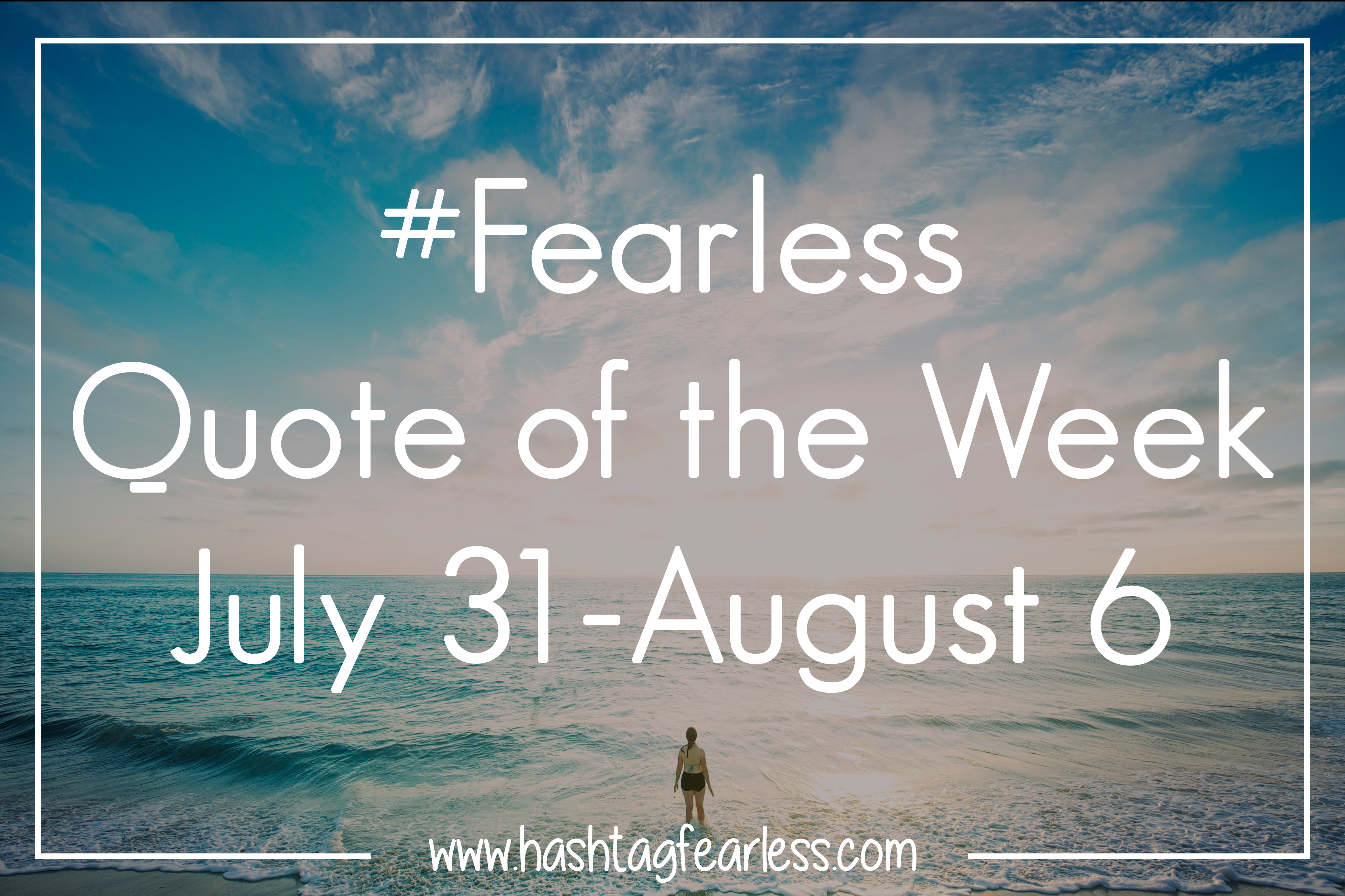 #Fearless Quote Of The Week: July 31 August 6